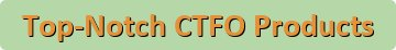 Top-Notch CTFO Products